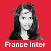 Podcast France Inter - Le billet de Sophia Aram