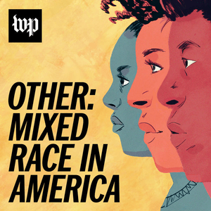 Podcast Other: Mixed Race in America