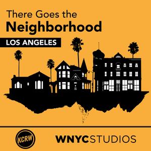 Podcast KCRW There Goes the Neighborhood