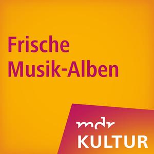 Podcast MDR KULTUR empfiehlt: Frische Musik-Alben