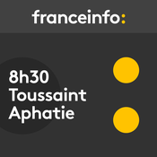 Podcast 08h30 TOUSSAINT/APHATIE - France Info
