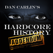 Podcast Dan Carlin's Hardcore History: Addendum