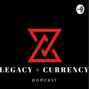Podcast LEGACY + CURRENCY podcast