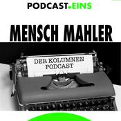Podcast #MenschMahler - Die Podcast Kolumne - podcast eins GmbH