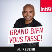 Podcast France Inter - Grand bien vous fasse !