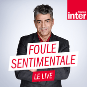 Podcast France Inter - Foule sentimentale le live