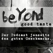 Podcast Beyond good Taste